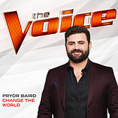 Change The World (The Voice Performance) by Pryor Baird