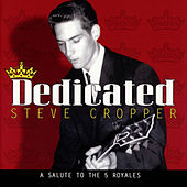 Dedicated: A Salute To The 5 Royales by Steve Cropper
