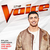 You Are The Best Thing (The Voice Performance) by Dylan Hartigan