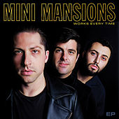 Works Every Time - EP by Mini Mansions