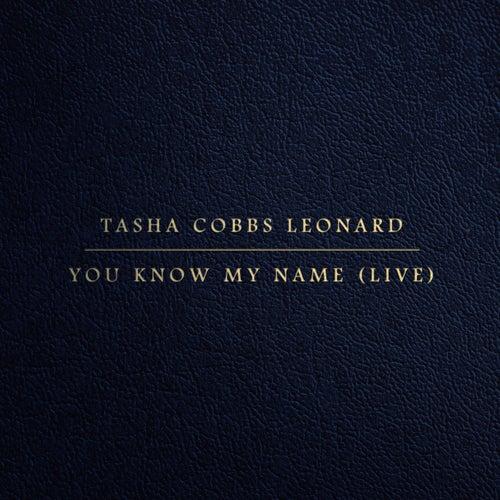 You Know My Name (Live) by Tasha Cobbs Leonard