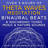 Over 3 Hours of Theta Waves Meditation Binaural Beats & Isochronic Tones Music & Nature Sounds by Binaural Beats Research