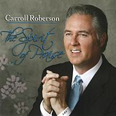 The Spirit of Praise by Carroll Roberson