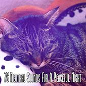 76 Neutral Sounds For A Peaceful Night von Relajacion Del Mar