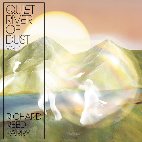 Quiet River of Dust Vol 1 by Richard Reed Parry