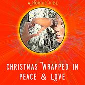 Christmas Wrapped in Peace & Love (A Nordic Vibe) by Various Artists