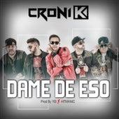 Dame De Eso by Croni-K