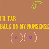 Back On My Nonsense by Lil Tab