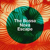 The Bossa Nova Escape by Various Artists