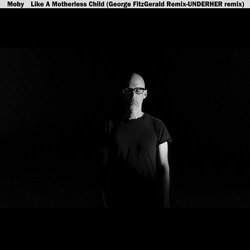 Like A Motherless Child (George Fitzgerald & UNDERHER Remixes) de Moby