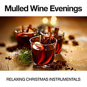 Mulled Wine Evenings: Relaxing Christmas Instrumentals von Various Artists