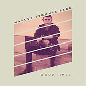 Good Times by Marcus Trummer Band