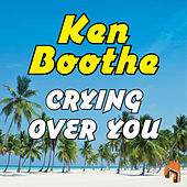 Crying over You by Ken Boothe