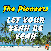 Let Your Yeah Be Yeah by The Pioneers