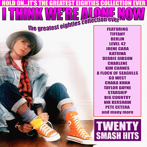 I Think We're Alone Now - The Greatest Eighties Collection Ever by Various Artists