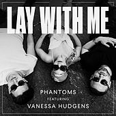 Lay With Me (feat. Vanessa Hudgens) de Phantoms