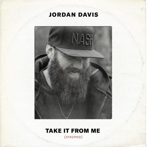 Take It From Me (Stripped) by Jordan Davis