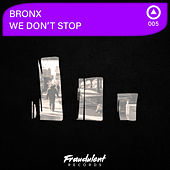 We Don't Stop by The Bronx