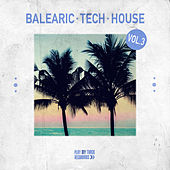 Balearic Tech House, Vol. 3 by Various Artists