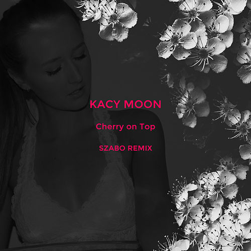 Cherry on Top (Szabo Remix) by Kacy Moon