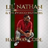 Halfway Cool de Lil Nathan And The Zydeco Big Timers