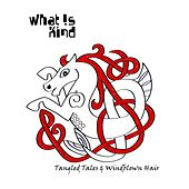 Tangled Tales & Windblown Hair by What Is Kind