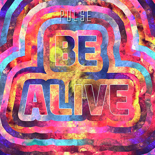 Be Alive by Pulse