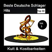 Top 30: Beste Deutsche Schlager Hits - Kult & Kostbarkeiten, Vol. 3 van Various Artists