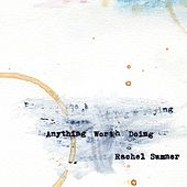 Anything Worth Doing by Rachel Sumner