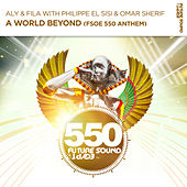 A World Beyond (FSOE550 Anthem) (with Philippe El Sisi & Omar Sherif) by Aly & Fila
