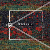 Show Me The Way by Peter Paul