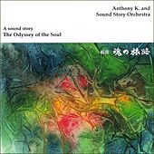 A Sound Story: The Odyssey of the Soul by Anthony K. and Sound Story Orchestra