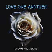 Love One Another by Dreams and Visions