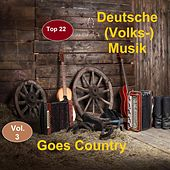 Top 22: Deutsche (Volks-)Musik Goes Country, Vol. 3 van Various Artists