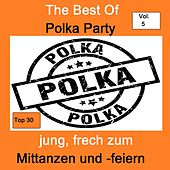 Top 30: The Best Of Polka Party - Jung, frech zum Mittanzen und -feiern, Vol. 5 by Various Artists
