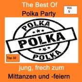 Top 30: The Best Of Polka Party - Jung, frech zum Mittanzen und -feiern, Vol. 5 de Various Artists