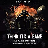 Think Its a Game by E-Ice