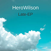 Late - EP by HeroWilson