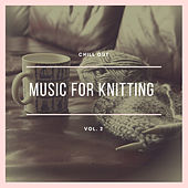 Music for Knitting: Chill Out (Vol. 2) by Various Artists