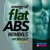 Energy of Flat Abs Remixes Workout Collection by Various Artists