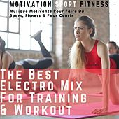 The Best Electro Mix for Training & Workout (Musique motivante pour faire du sport, fitness & pour courir) de Motivation Sport Fitness