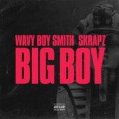 Big Boy (Wavy Boy Smith X Skrapz) by Wavy Boy Smith