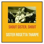 Shout Sister, Shout de Sister Rosetta Tharpe