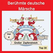 Top 30: Berühmte deutsche Märsche - Großer Zapfenstreich, Vol. 4 by Various Artists