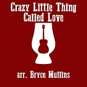 Crazy Little Thing Called Love von Bryce Mullins