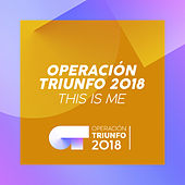 This Is Me (Operación Triunfo 2018) by Operación Triunfo 2018