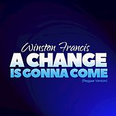 A Change Is Gonna Come (Reggae Version) de Winston Francis