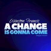 A Change Is Gonna Come (Reggae Version) van Winston Francis