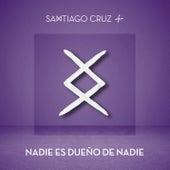 Nadie Es Dueño de Nadie de Santiago Cruz