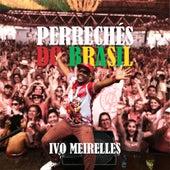 Perrechés do Brasil de Ivo Meirelles